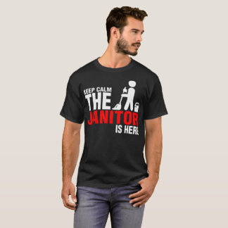 Keep Calm The Janitor Is Here Tshirt