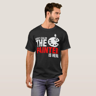Keep Calm The Painter Is Here Tshirt