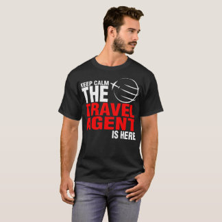 Keep Calm The Travel Agent Is Here Tshirt