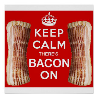 Keep Calm there's Bacon On Poster! Poster