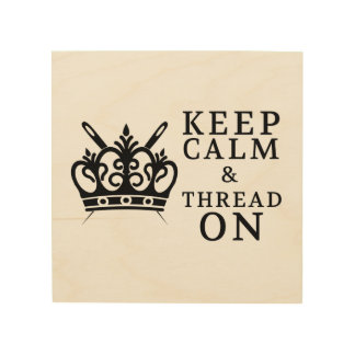 Keep Calm & Thread On • Craft Room Wood Canvas