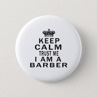 Keep Calm Trust Me I Am A Barber 6 Cm Round Badge