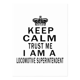 Keep Calm Trust Me I Am A Locomotive Superintenden Postcard