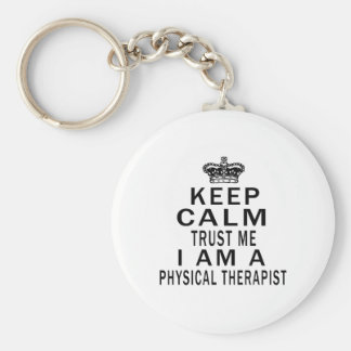Keep Calm Trust Me I Am A Physical Therapist Basic Round Button Key Ring