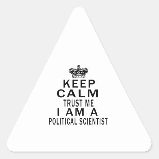 Keep Calm Trust Me I Am A Political scientist Triangle Sticker