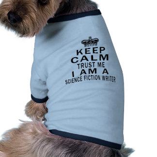 Keep Calm Trust Me I Am A Science fiction writer Dog T Shirt