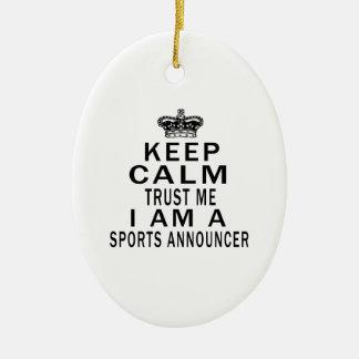 Keep Calm Trust Me I Am A Sports announcer Ceramic Ornament