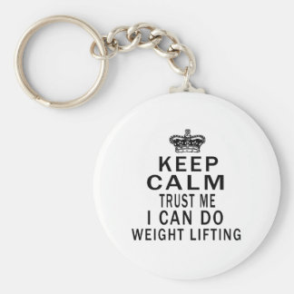 Keep Calm Trust Me I Can Do Weight Lifting Key Chain