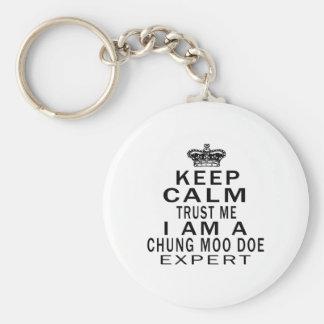 Keep calm trust me I'm a Chung Moo Doe expert Key Chains