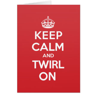 Keep Calm Twirl Greeting Note Card