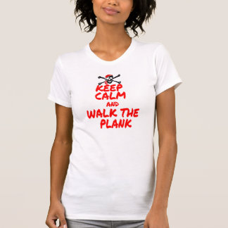 KEEP CALM WALK THE PLANK T SHIRTS