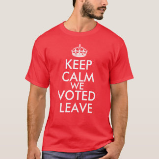 Keep Calm We Voted Leave T-Shirt