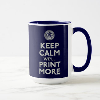 Keep Calm We'll Print More Fed Mug