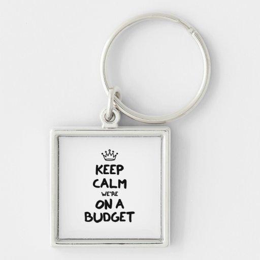 Keep Calm We're On A Budget Keychain