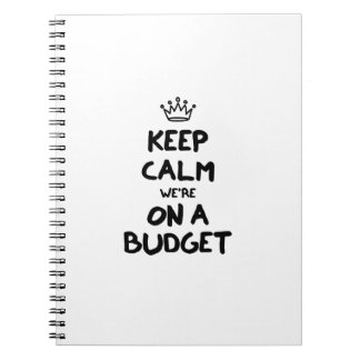 Keep Calm We're On A Budget Notebook