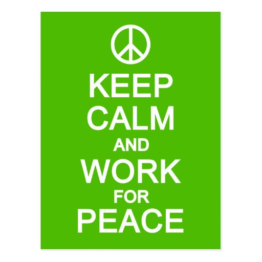 Keep Calm & Work For Peace postcard, customize