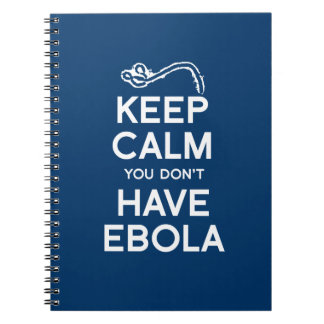 KEEP CALM YOU DON'T HAVE EBOLA SPIRAL NOTEBOOKS