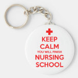 Keep Calm You Will Finish Nursing School Keychain
