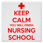 Keep Calm You Will Finish Nursing School Poster
