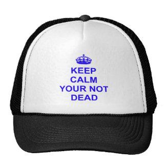 Keep Calm Your Not Dead Cap