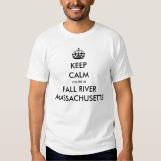 KEEP CALM, YOU'RE IN FALL RIVER, MASSACHUSETTS T-SHIRT