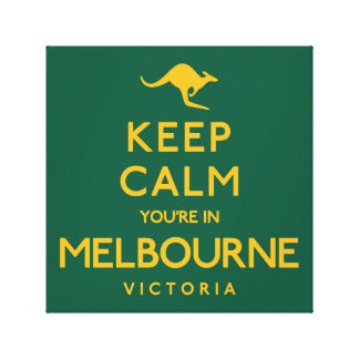 Keep Calm You're in Melbourne! Canvas Print