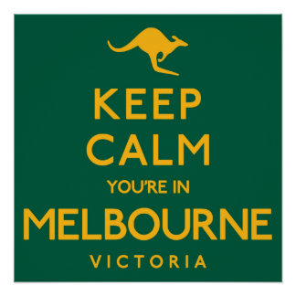 Keep Calm You're in Melbourne! Poster