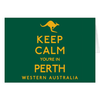 Keep Calm You're in Perth! Greeting Card