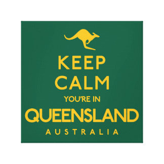 Keep Calm You're in Queensland! Canvas Print