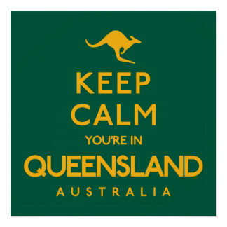 Keep Calm You're in Queensland! Poster
