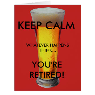 Keep Calm...You're Retired Card