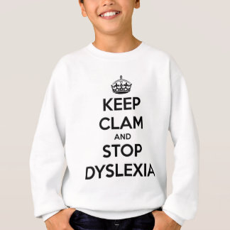 Keep Clam and Stop Dyslexia Sweatshirt