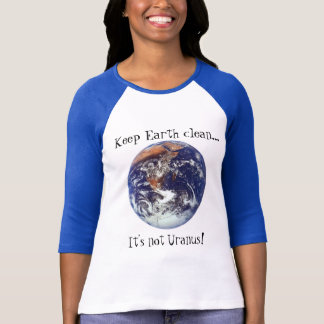 Keep Earth clean...It's not Uranus! T-Shirt