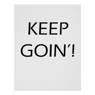 Keep Goin'! - Motivational Poster