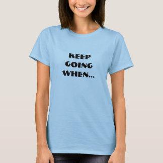 KEEP GOING WHEN... T-Shirt