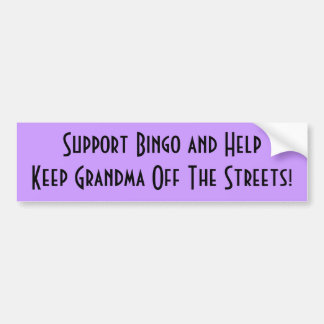 Keep Grandma off the streets, support bingo Car Bumper Sticker
