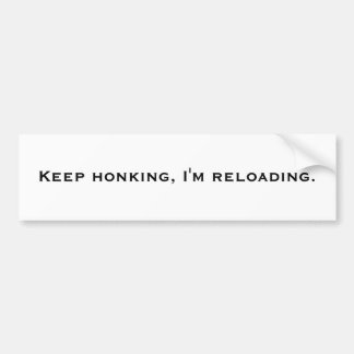 Keep honking I m reloading Bumper Stickers