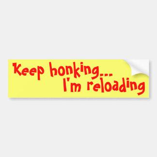 Keep honking..., I'm reloading Bumper Sticker