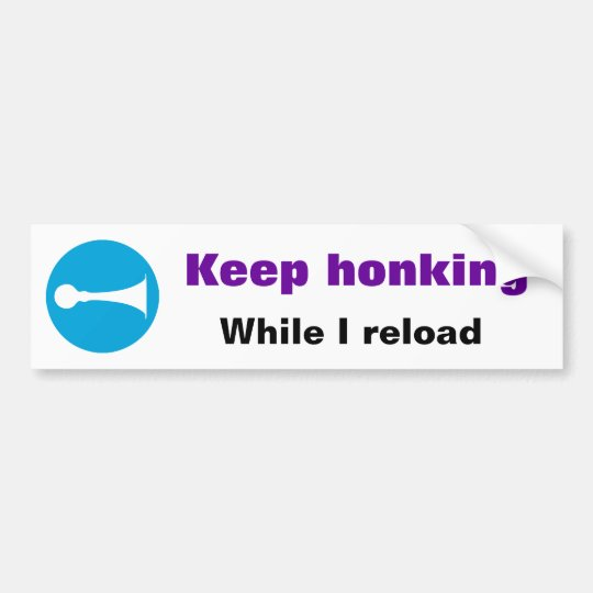 Keep honking While I reload Sticker Bumper Sticker