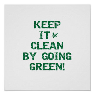 Keep it Clean By Going Green Tshirts and Gifts Poster