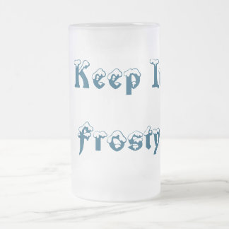 Keep it Frosty Frosted Glass Mug