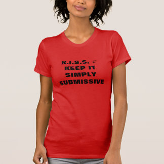 KEEP IT SIMPLY SUBMISSIVE T-Shirt