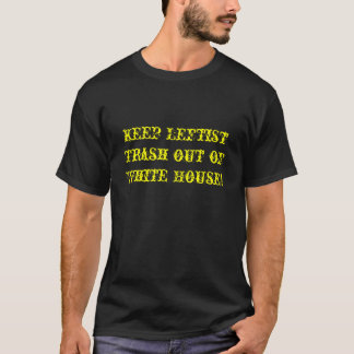 Keep Leftist Trash out of White House! T-Shirt