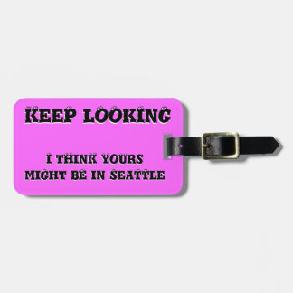 Keep Looking Yours Might Be In Luggage Tag