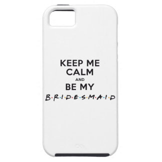 KEEP ME CALM AND BE MY BRIDESMAID iPhone 5 COVER