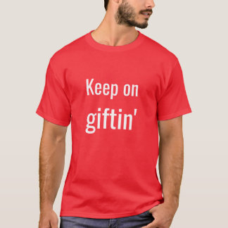 """Keep on Giftin'"" T-shirt"