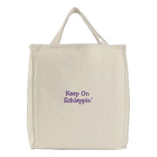 Keep On Schleppin' Embroidered Tote Bag