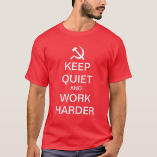 Keep quiet and work harder funny communist shirt