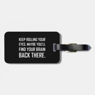 Keep Rolling Eyes Find Brain Luggage Tag