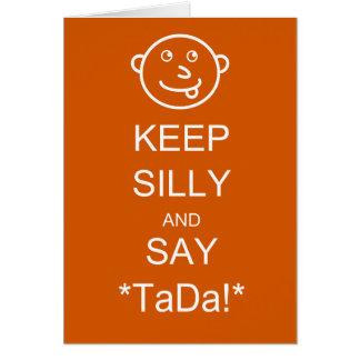 Keep Silly & Say TaDa Card
